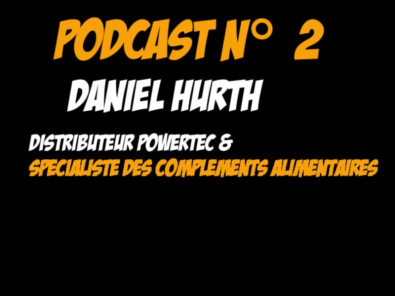 Podcast n°2 : Daniel HURTH , Distributeur POWERTEC FRANCE – spécialiste des compléments alimentaires