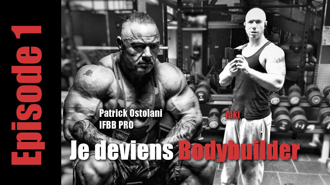 """Je deviens Bodybuilder : Episode 1 """" Mes débuts- Mes erreurs- Ma rencontre avec mon coach Patrick OSTOLANI"""