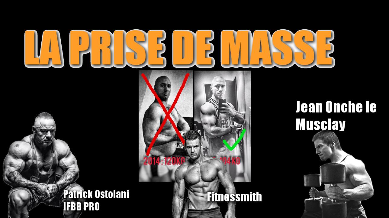 La Prise de masse  : Des idées avec jean Onche le Musclay, Fitnessmith et Patrick OSTOLANI