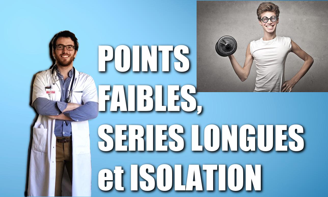 Chronique du Doc'#8: POINTS FAIBLES, SERIES LONGUES et ISOLATION.